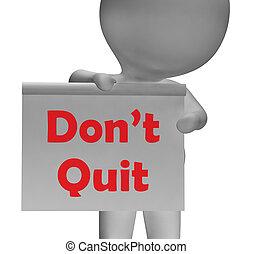 quitter, persévérance, pas, signe, persistance, spectacles