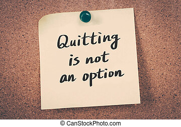 Quitting is not an option