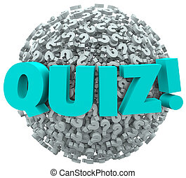 Quiz word on a ball or sphere of question marks to illustrate the testing or evaluation of your knowledge or skills
