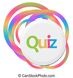 Quiz Random Colorful Rings - Quiz text written over abstract...