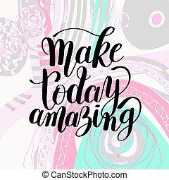 quot, 作りなさい, 手書き, 黒いインク, ポジティブ, 今日, レタリング, 驚かせること