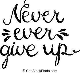 quotation., skänka, aldrig, uppe, någonsin, inspiration