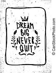 quote., ποτέ , όνειρο , μεγάλος , εγκαταλείπω