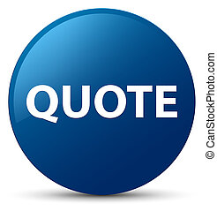 Quote blue round button - Quote isolated on blue round ...