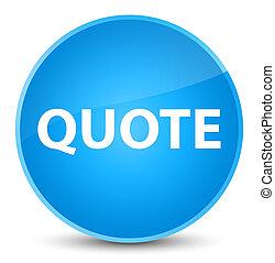 Quote elegant cyan blue round button
