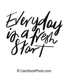 Quote - Everyday is a fresh start with white background - ...