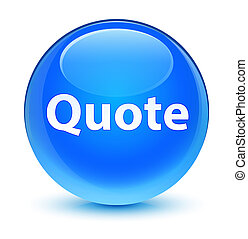 Quote glassy cyan blue round button