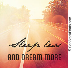 Quote - Sleep less and Dream more with road as the background