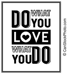 Do what you love, love what you do - Quote Typographical Background.