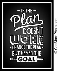 If the plan does not work, change the plan, but never the goal - Quote Typographical Background.