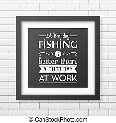 Quote typographical Background in the black frame - A bad...