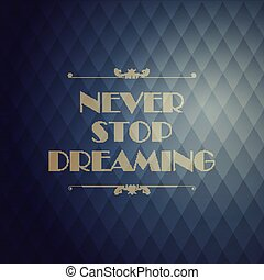 "Quote Typographical Background. ""Never stop dreaming""."