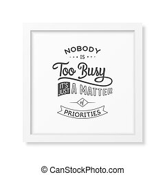 Quote typographical Background - Nobody is too busy, it is...
