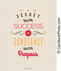 """Motivating Quotes by Benjamin Disraeli - """"The secret of success is constancy of purpose"""" - Typographical vector design"""