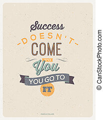 """Motivating Quotes by Marva Collins - """"Success doesn't come to you...you go to it"""" - Typographical vector design"""