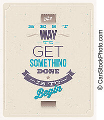 """Motivating Quotes - """"The best way to get something done is to begin"""" - Typographical vector design"""