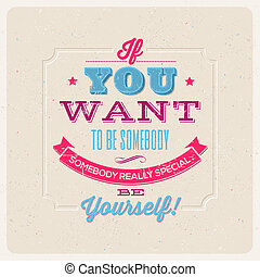 """Quote Typographical Background. """"If you want to be somebody, somebody really special, be yourself!"""" - vector design"""