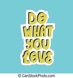 quote., vous, main, quel, vecteur, dessiné, design., autocollant, carte, amour, textile, souvenir, motivation, affiche, lettrage