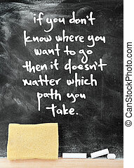 Quotes on blackboard - IF YOU DON'T KNOW WHERE YOU WANT TO ...