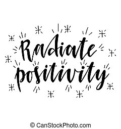 Radiate positivity. Inspirational quote. Hand drawn illustration with hand lettering.