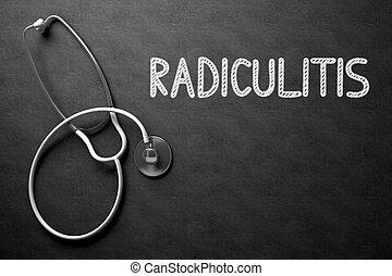 Radiculitis - Text on Chalkboard. 3D Illustration. - Medical...