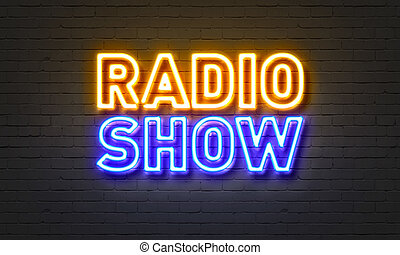 Radio show neon sign on brick wall background. - Radio show ...