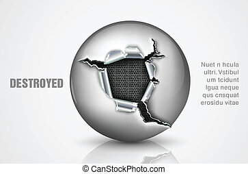ragged hole in a metal sphere torn
