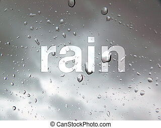 """rain drops on a window with dark clouds on the background and the word """"rain"""" on the window-pane"""