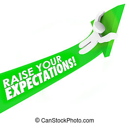 Raise Your Expectations Man Riding Arrow Up Higher Goal Results