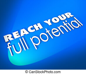 Reach Your Full Potential 3d Words New Opportunity Growth