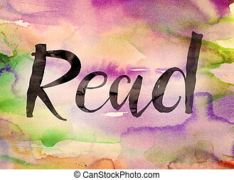 """Read Concept Watercolor Theme - The word """"Read"""" written in ..."""