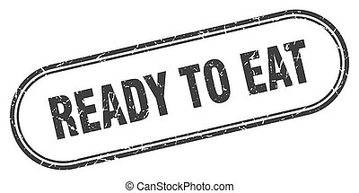 ready to eat stamp. rounded grunge textured sign. Label