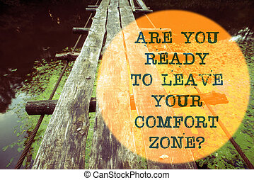 ready to leave ask - are you ready to leave your comfort...