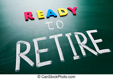Ready to retire, conceptual words on blackboard.