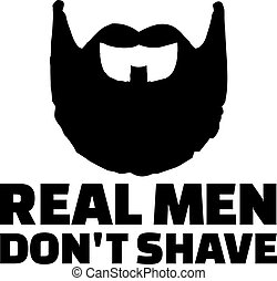 Real man don't shave statement with fullbeard