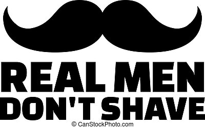Real man don't shave with mustache