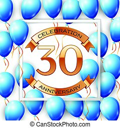 Realistic blue balloons with ribbon in centre golden text thirty years anniversary celebration with ribbons in white square frame over white background. Vector illustration