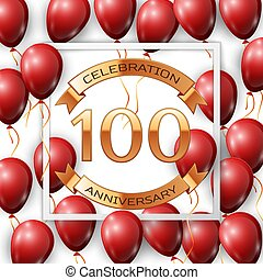 Realistic red balloons with ribbon in centre golden text hundred years anniversary celebration with ribbons in white square frame over white background. Vector illustration