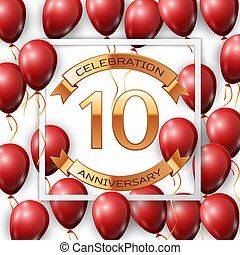 Realistic red balloons with ribbon in centre golden text ten years anniversary celebration with ribbons in white square frame over white background.