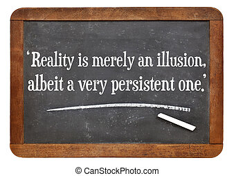 reality as illusion quote - reality is merely an illusion,...