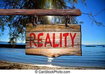 Reality motivational phrase sign on old wood with blurred background