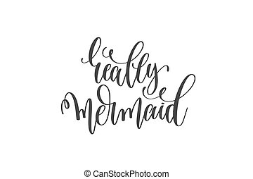 Really Mermaid   Black And White Handwritten Lettering,... ...