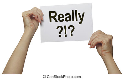 Pair of female hands holding a piece of paper with the word 'Really?!?' on a white background