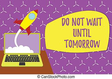 recht, rakete, foto, laptop, start, ihm, not, weg, schreibende, besser, needed, begrifflich, bis, abschuss, geschaeftswelt, erfolgreich, ausstellung, hand, hintergrund, tomorrow., jetzt, wartezeit, grow., dringend, showcasing