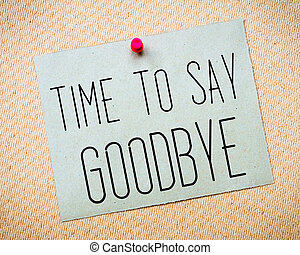 Time to Say Goodbye Message - Recycled paper note pinned on...