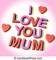 Red And Pink Letters Spelling I Love You Mum With Hearts As Symbol for Celebration And Best Wishes