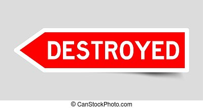 Red color arrow sticker with word destroyed on gray background