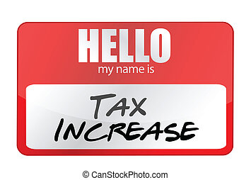 red sticker hello my name is tax increase concept...