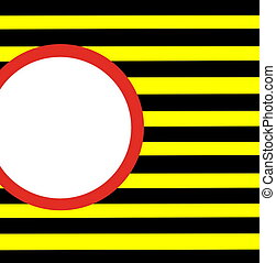 Red white circle  on y yellow and black  hazard stripes