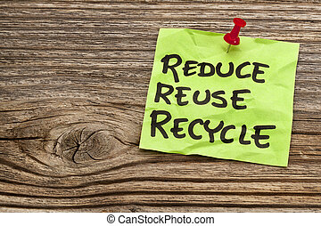 reduce, reuse and recycle note - reduce, reuse and recycle...
